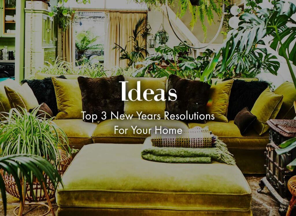 Ideas - Top 3 New Year's Resolutions for your home